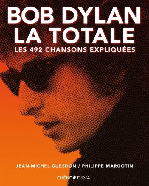 BOB DYLAN LA TOTALE - Les 492 chansons expliquées, de Jean-Michel Guesdon et Philippe Margotin (éditions du Chêne / EPA)