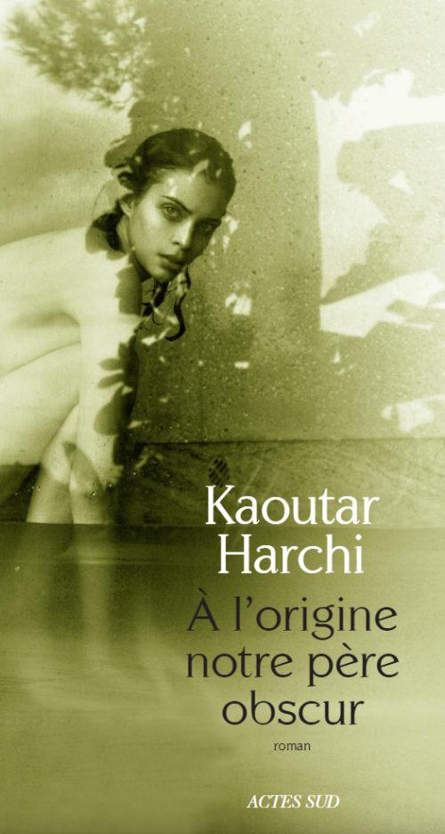«À l'origine notre père obscur»  Kaoutar Harchi